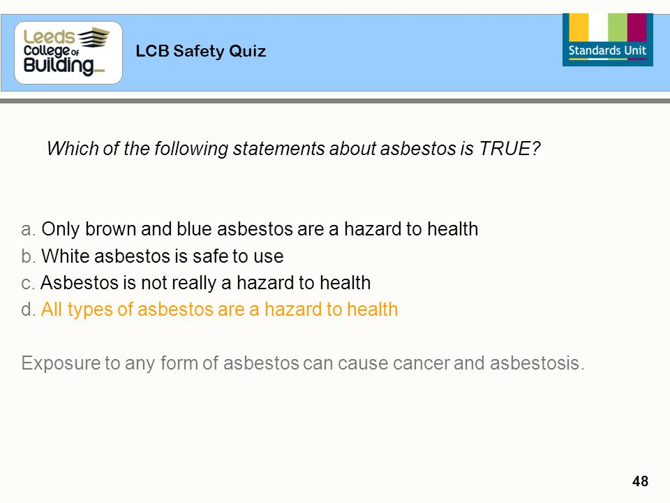 a. Only brown and blue asbestos are a hazard to health