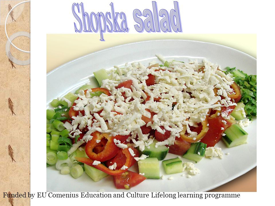 Shopska salad Funded by EU Comenius Education and Culture Lifelong learning programme