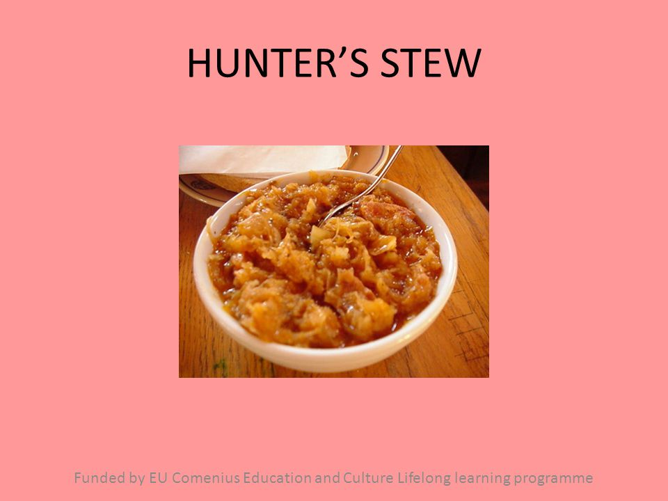 HUNTER'S STEW Funded by EU Comenius Education and Culture Lifelong learning programme