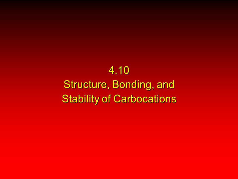 4.10 Structure, Bonding, and Stability of Carbocations