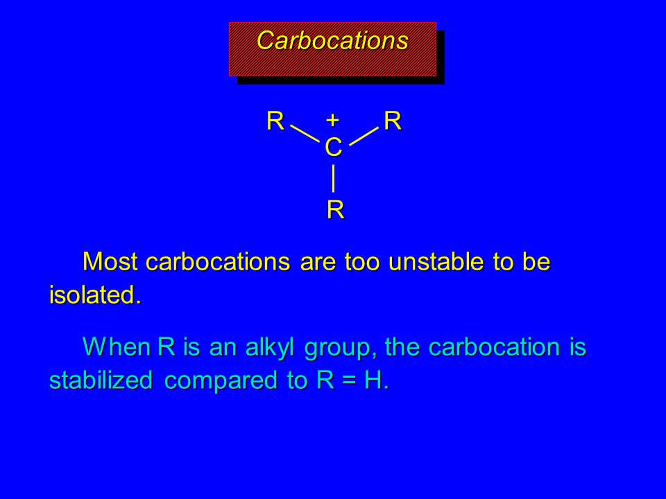 Most carbocations are too unstable to be isolated.