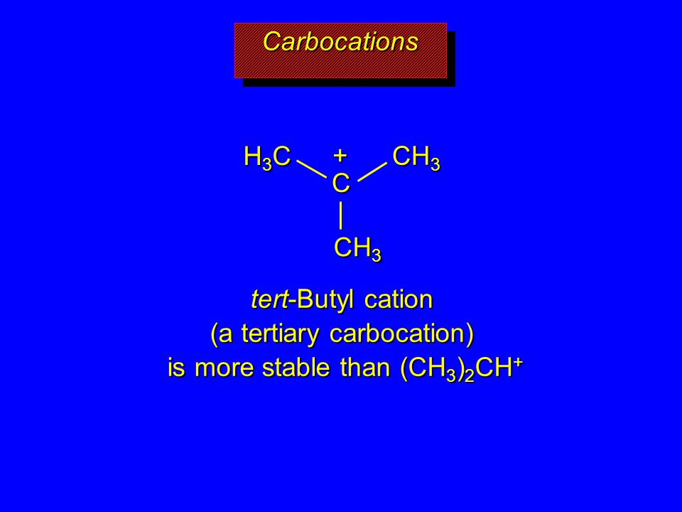 Carbocations H3C + CH3 C CH3