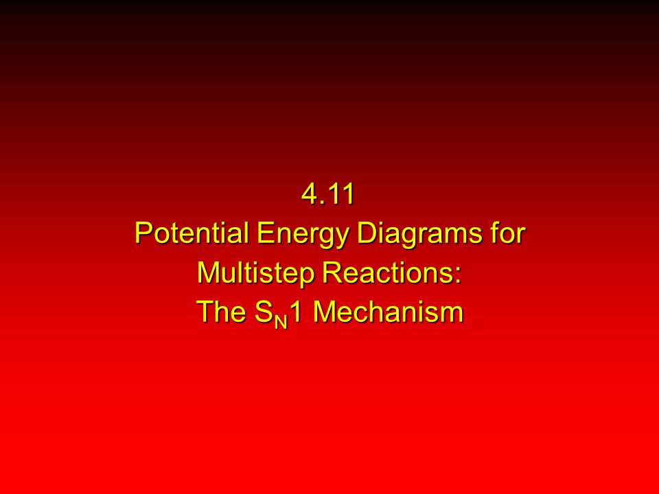 4.11 Potential Energy Diagrams for Multistep Reactions: The SN1 Mechanism