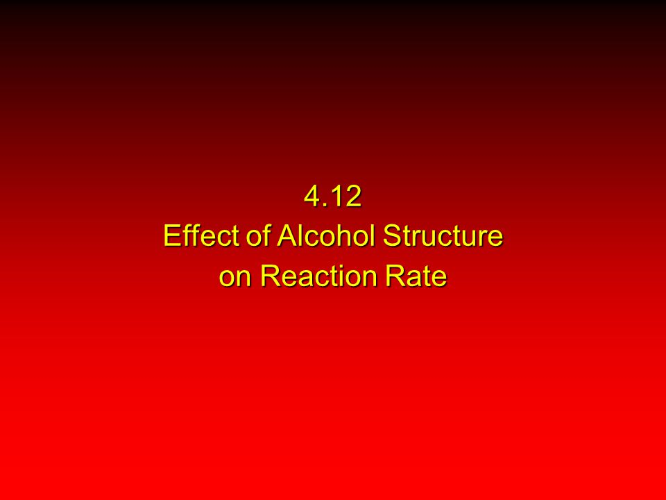 4.12 Effect of Alcohol Structure on Reaction Rate