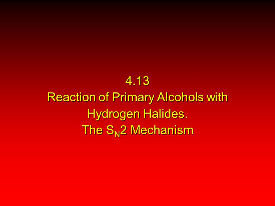 4. 13 Reaction of Primary Alcohols with Hydrogen Halides