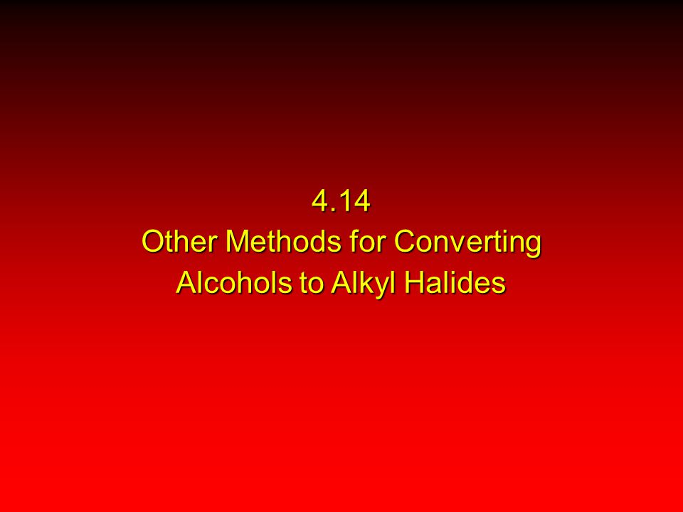 4.14 Other Methods for Converting Alcohols to Alkyl Halides