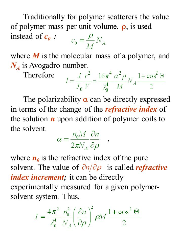 Traditionally for polymer scatterers the value of polymer mass per unit volume, , is used instead of c0 : where M is the molecular mass of a polymer, and NA is Avogadro number.