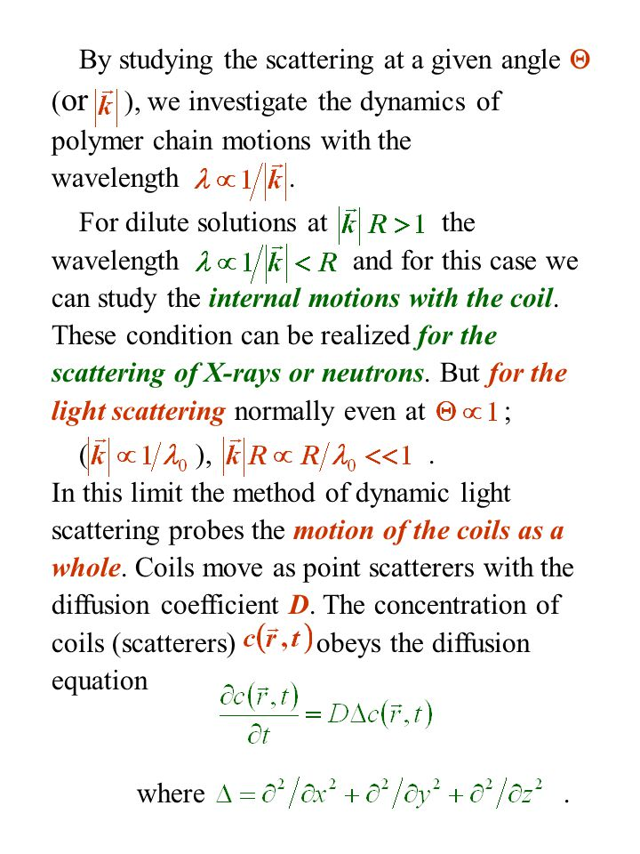By studying the scattering at a given angle  (or ), we investigate the dynamics of polymer chain motions with the wavelength .