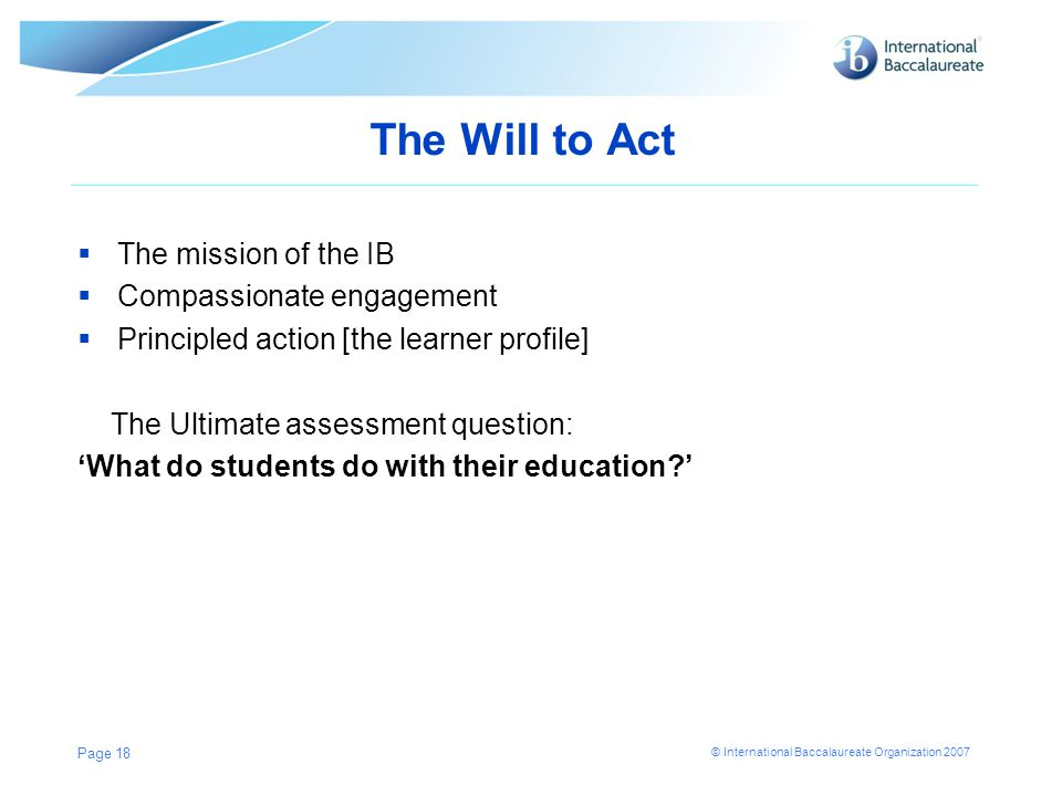 The Will to Act The mission of the IB Compassionate engagement