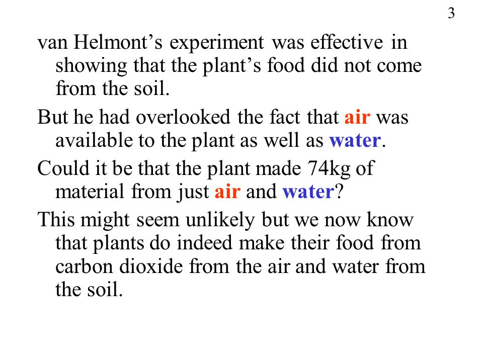 3 van Helmont's experiment was effective in showing that the plant's food did not come from the soil.