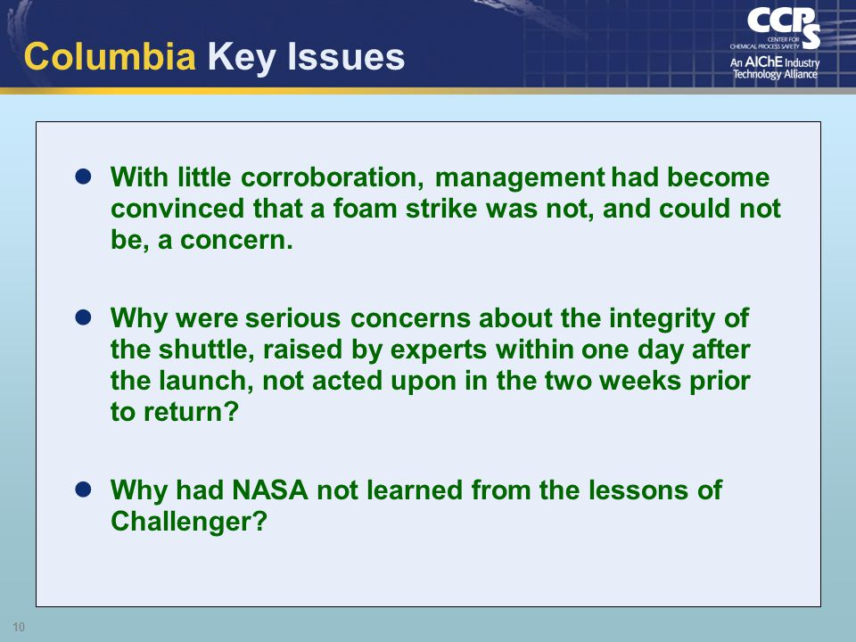 Columbia Key Issues With little corroboration, management had become convinced that a foam strike was not, and could not be, a concern.