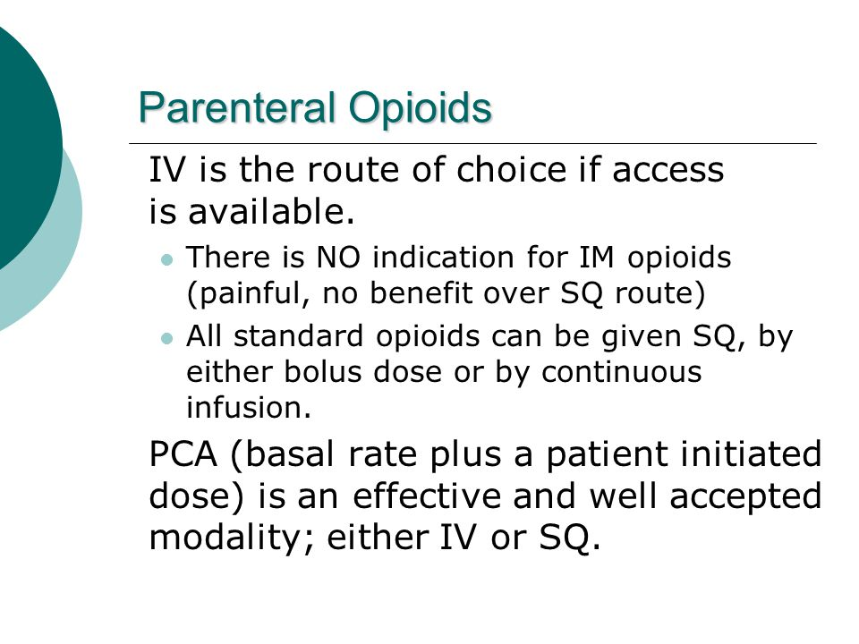 Parenteral Opioids IV is the route of choice if access is available.