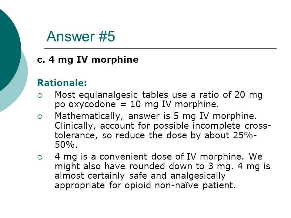 Answer #5 c. 4 mg IV morphine Rationale: