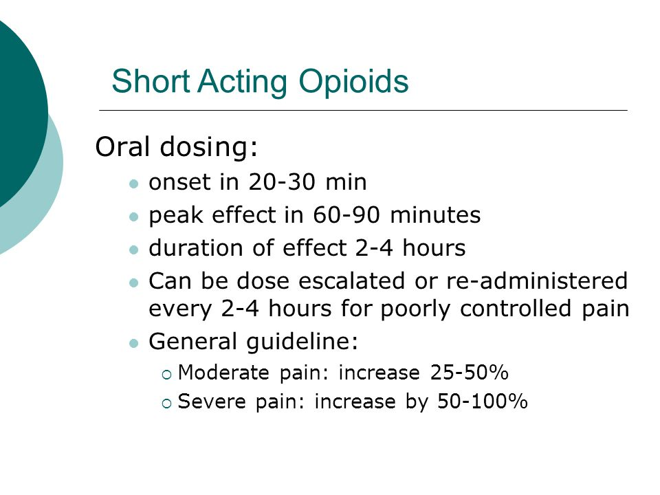 Short Acting Opioids Oral dosing: onset in 20-30 min