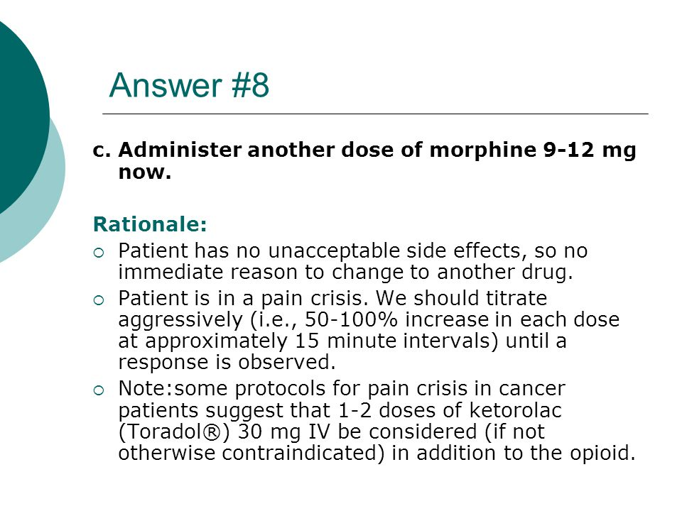 Answer #8 c. Administer another dose of morphine 9-12 mg now.