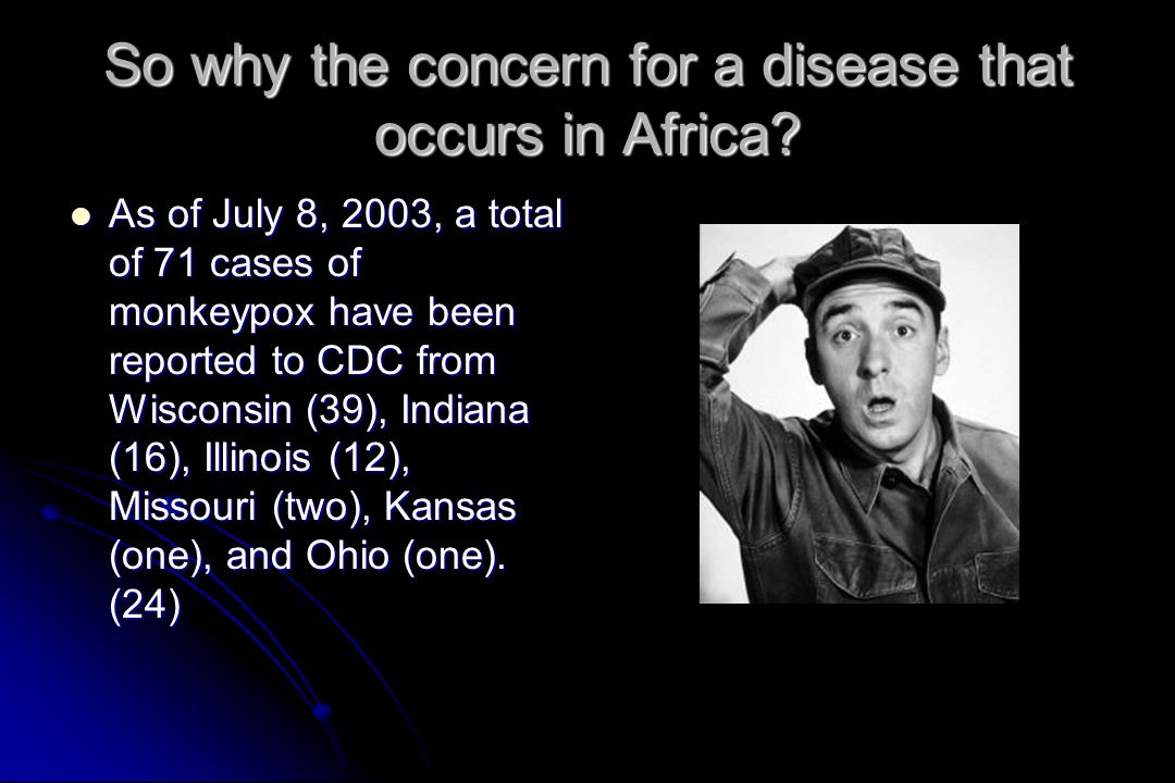 So why the concern for a disease that occurs in Africa
