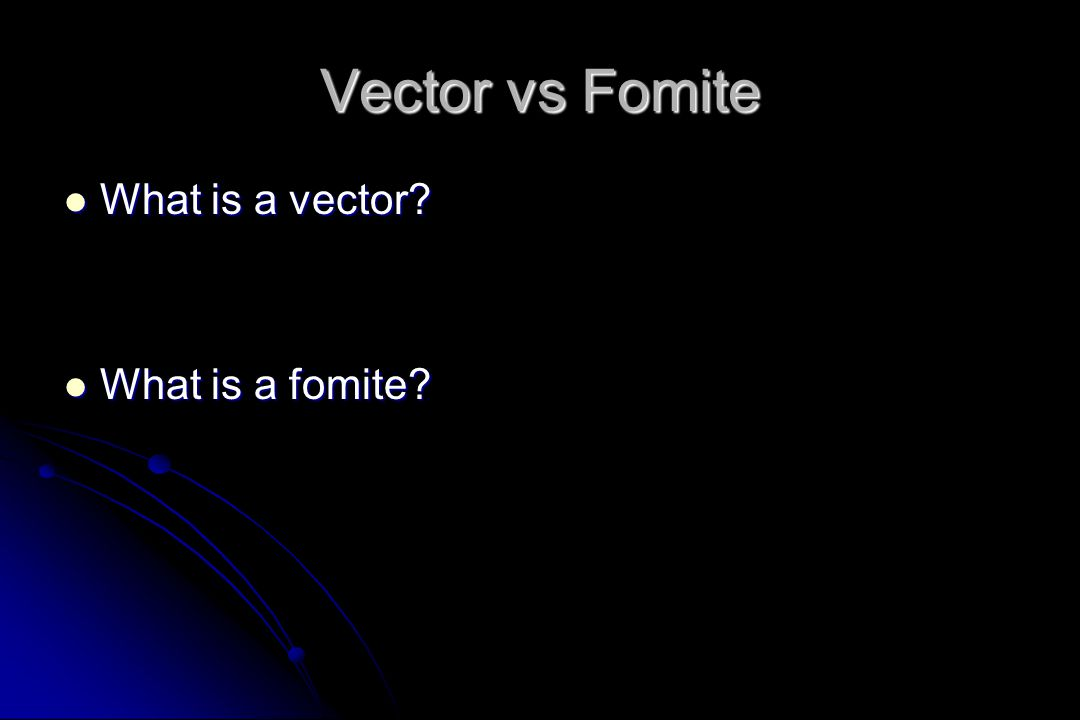 Vector vs Fomite What is a vector What is a fomite