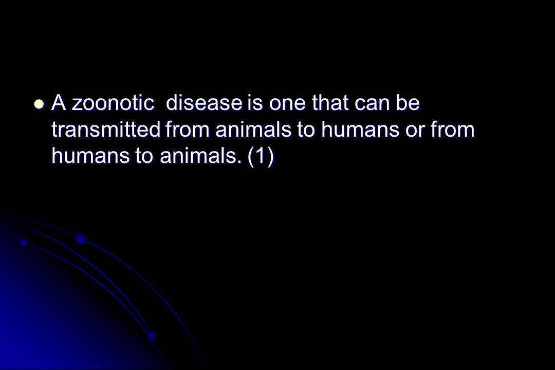 A zoonotic disease is one that can be transmitted from animals to humans or from humans to animals.
