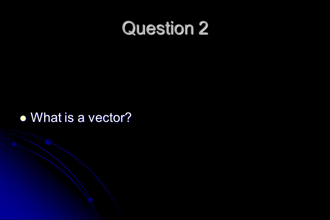 Question 2 What is a vector