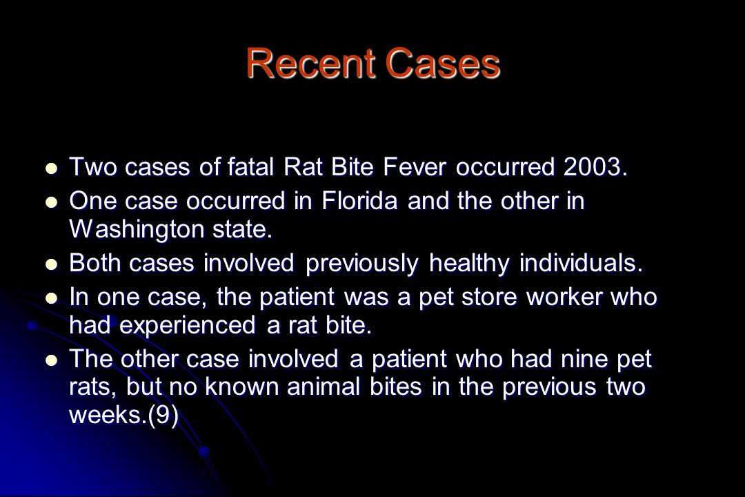 Recent Cases Two cases of fatal Rat Bite Fever occurred 2003.