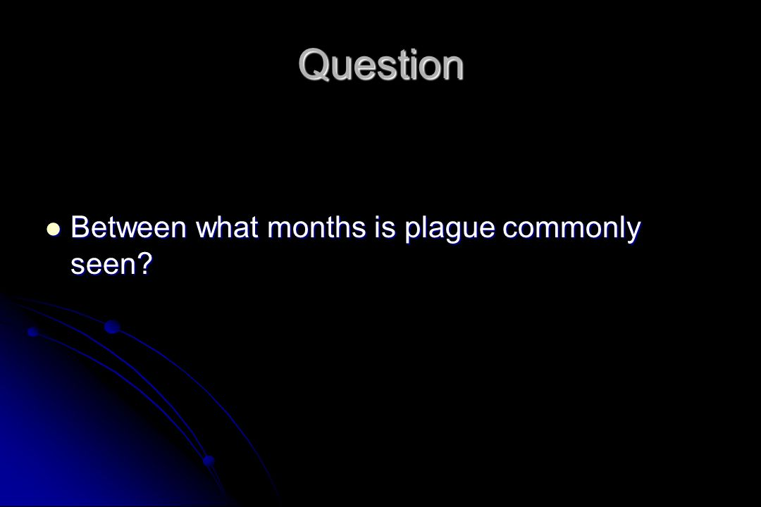 Question Between what months is plague commonly seen