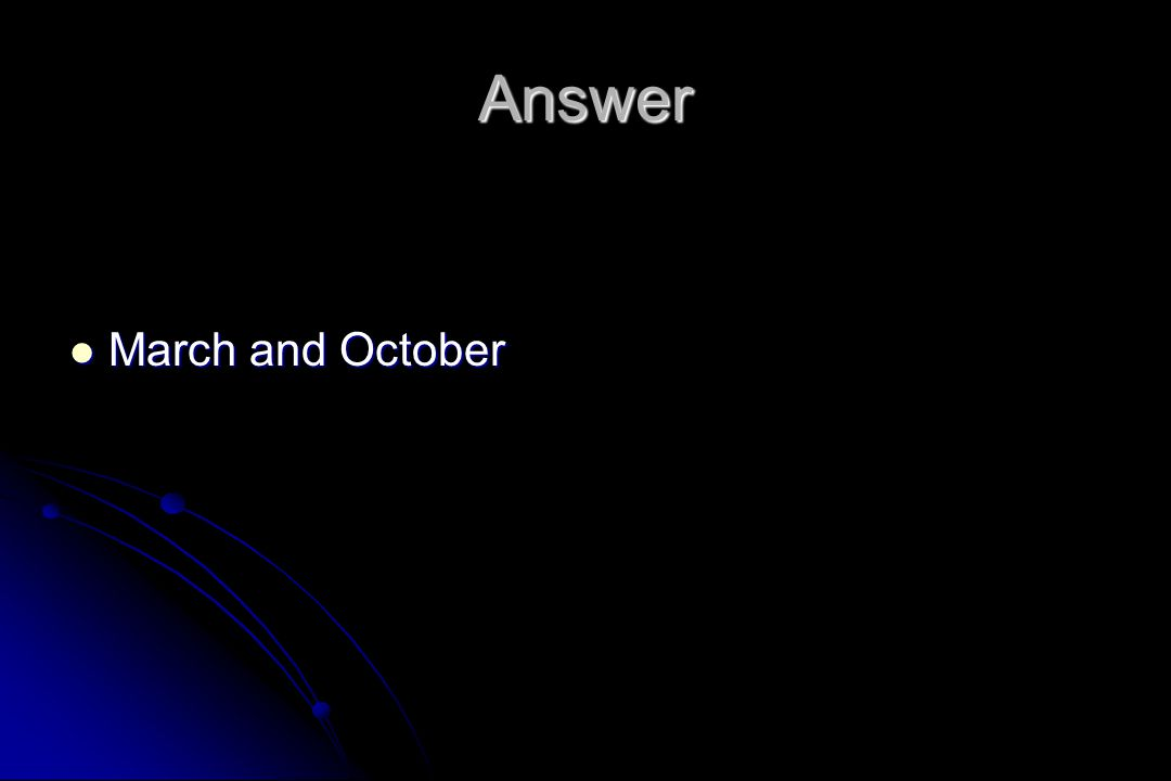 Answer March and October