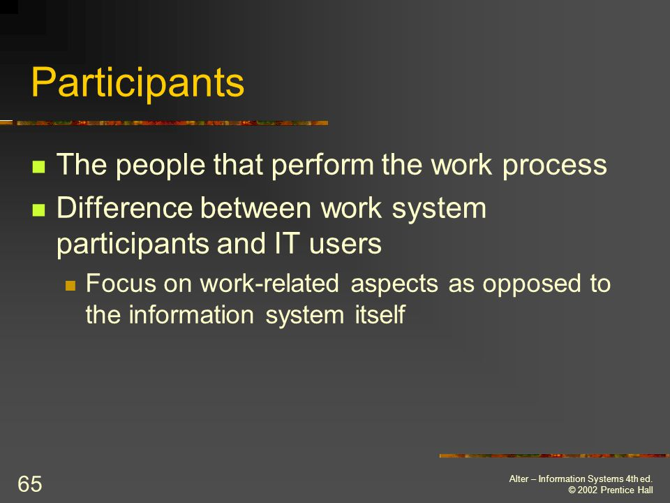 Participants The people that perform the work process