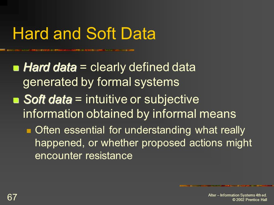 Hard and Soft Data Hard data = clearly defined data generated by formal systems.