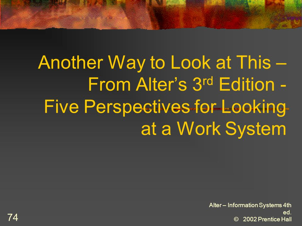 Another Way to Look at This – From Alter's 3rd Edition - Five Perspectives for Looking at a Work System