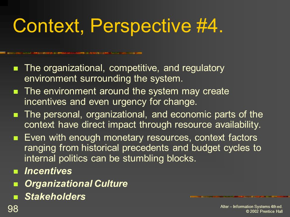 Context, Perspective #4. The organizational, competitive, and regulatory environment surrounding the system.