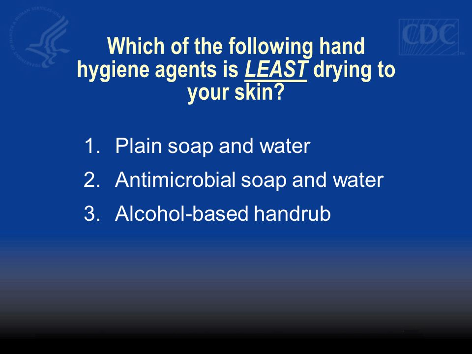 Which of the following hand hygiene agents is LEAST drying to your skin