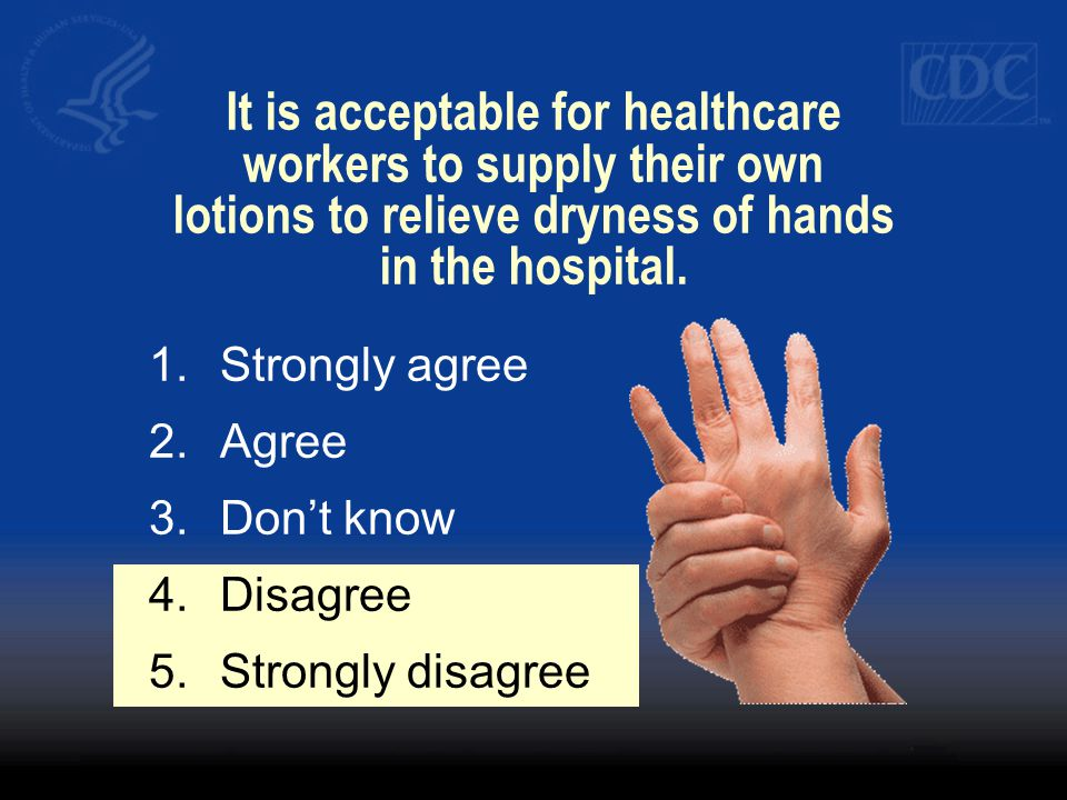 It is acceptable for healthcare workers to supply their own lotions to relieve dryness of hands in the hospital.