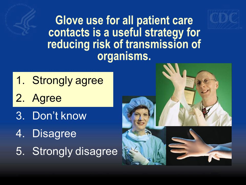 Glove use for all patient care contacts is a useful strategy for reducing risk of transmission of organisms.