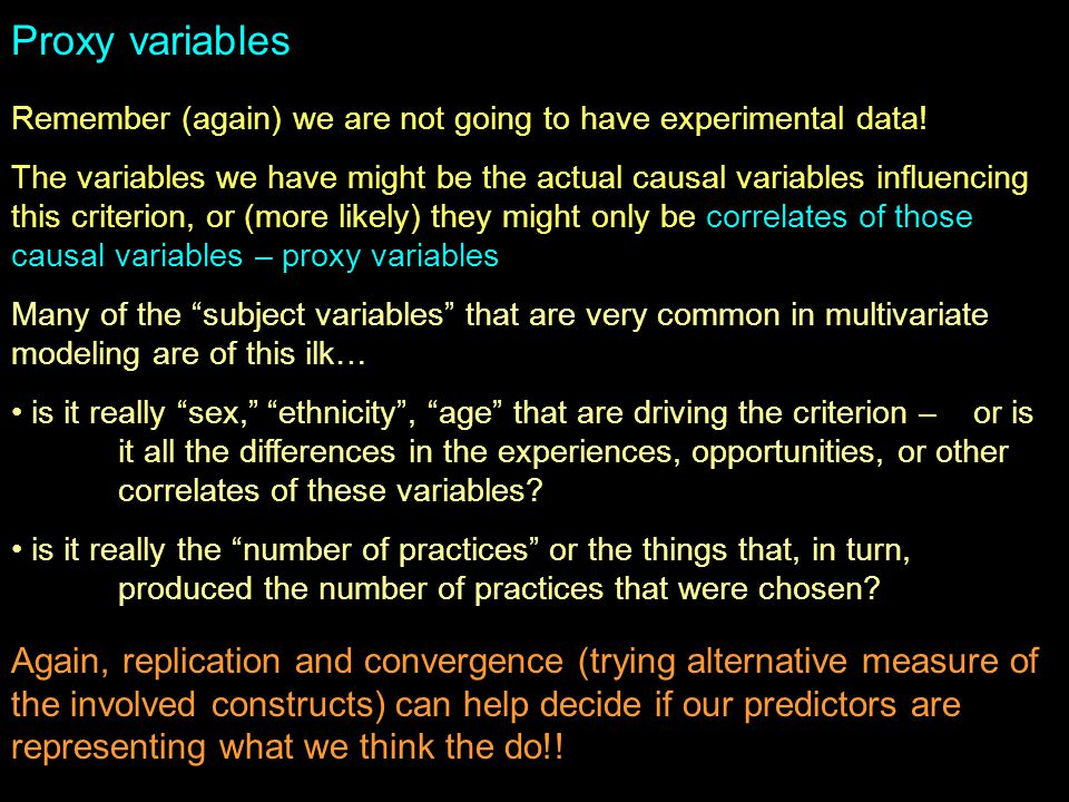 Proxy variables Remember (again) we are not going to have experimental data!