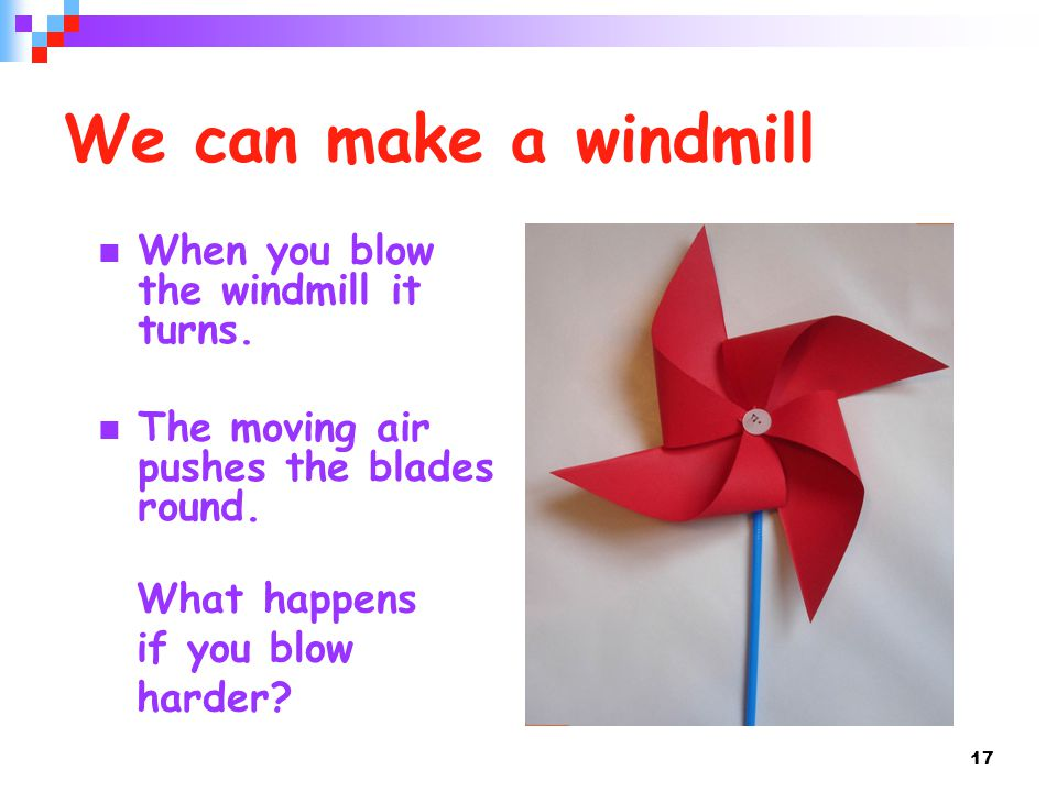 We can make a windmill When you blow the windmill it turns.