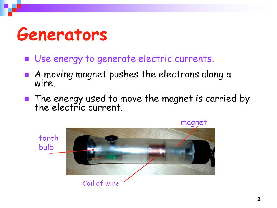Generators Use energy to generate electric currents.