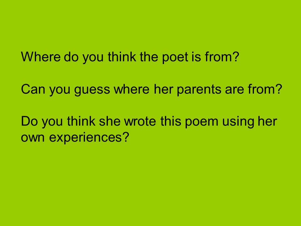 Where do you think the poet is from