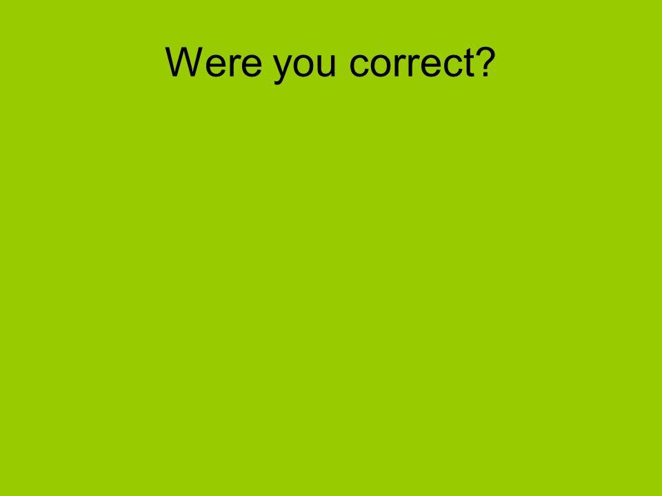 Were you correct
