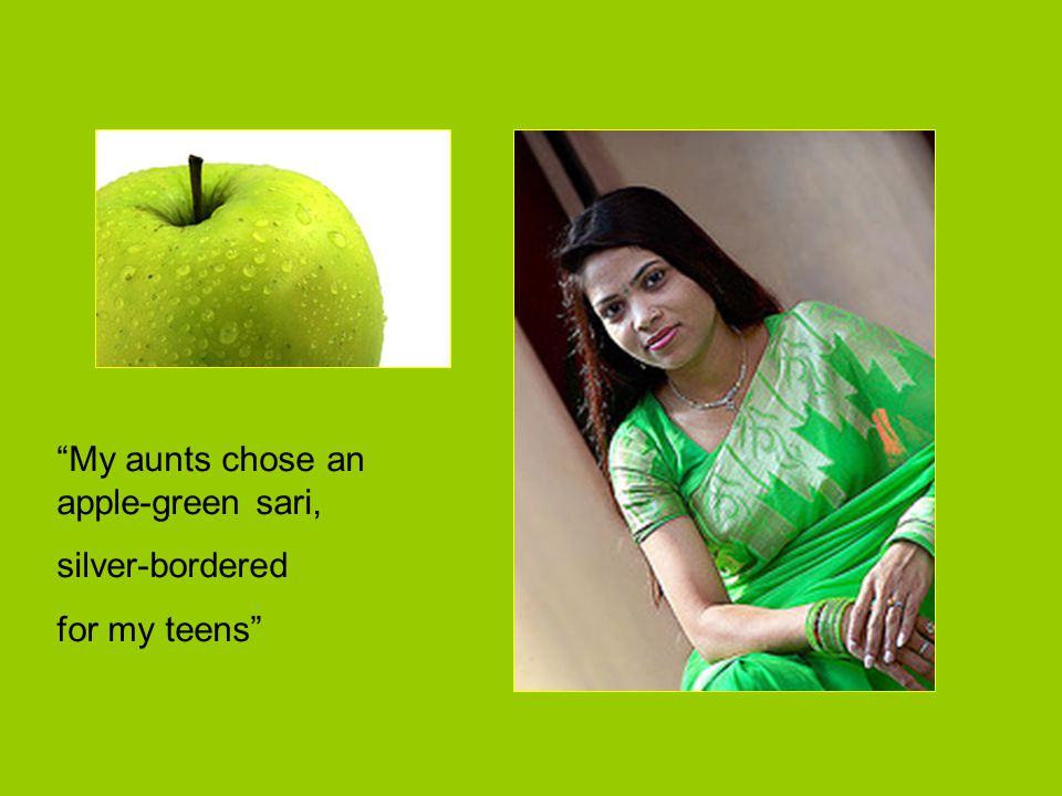 My aunts chose an apple-green sari,