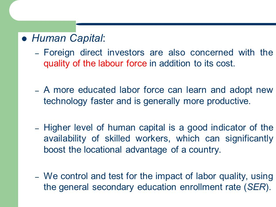 Human Capital: Foreign direct investors are also concerned with the quality of the labour force in addition to its cost.