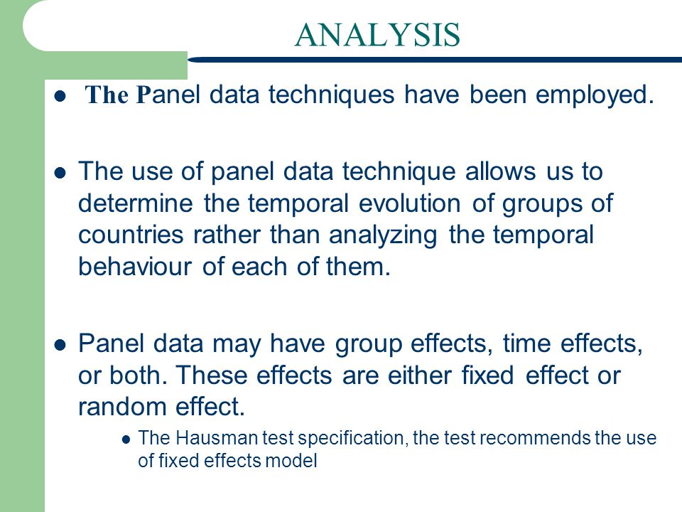 ANALYSIS The Panel data techniques have been employed.
