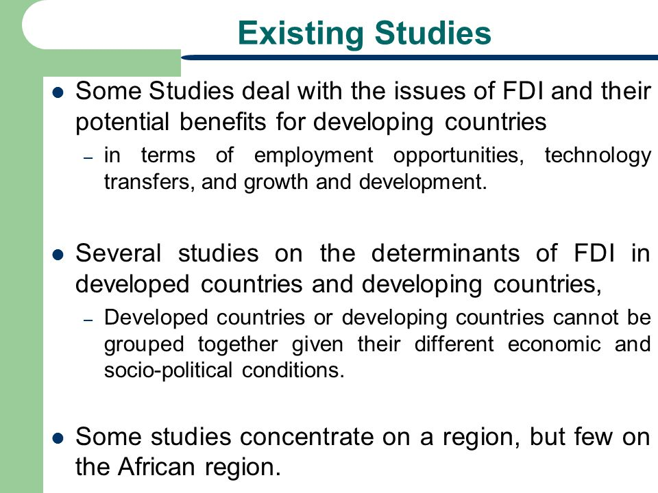 Existing Studies Some Studies deal with the issues of FDI and their potential benefits for developing countries.