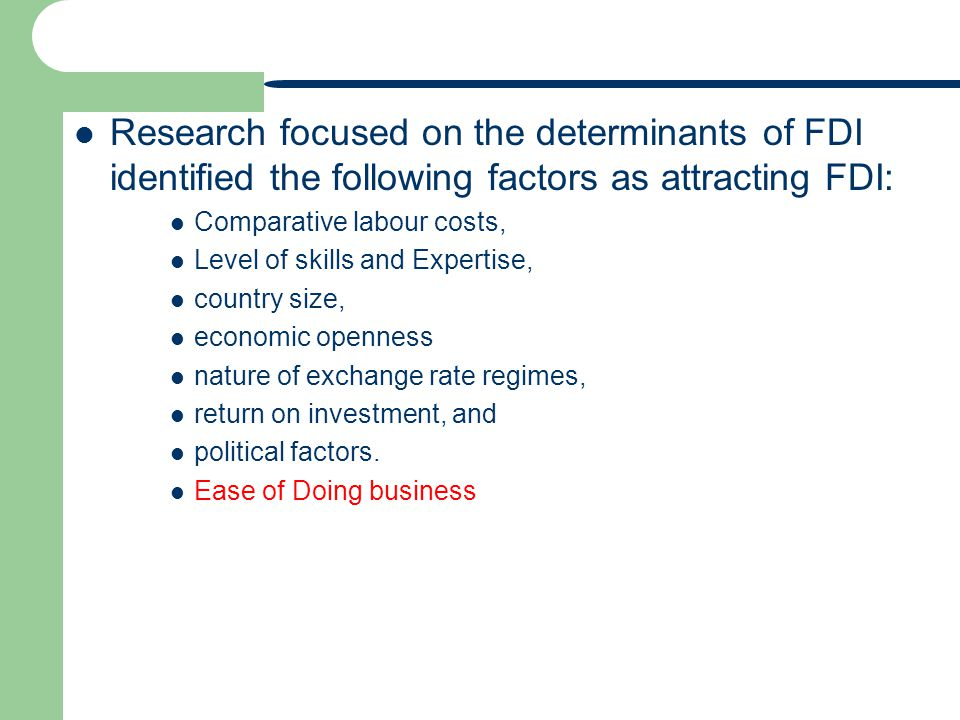 Research focused on the determinants of FDI identified the following factors as attracting FDI: