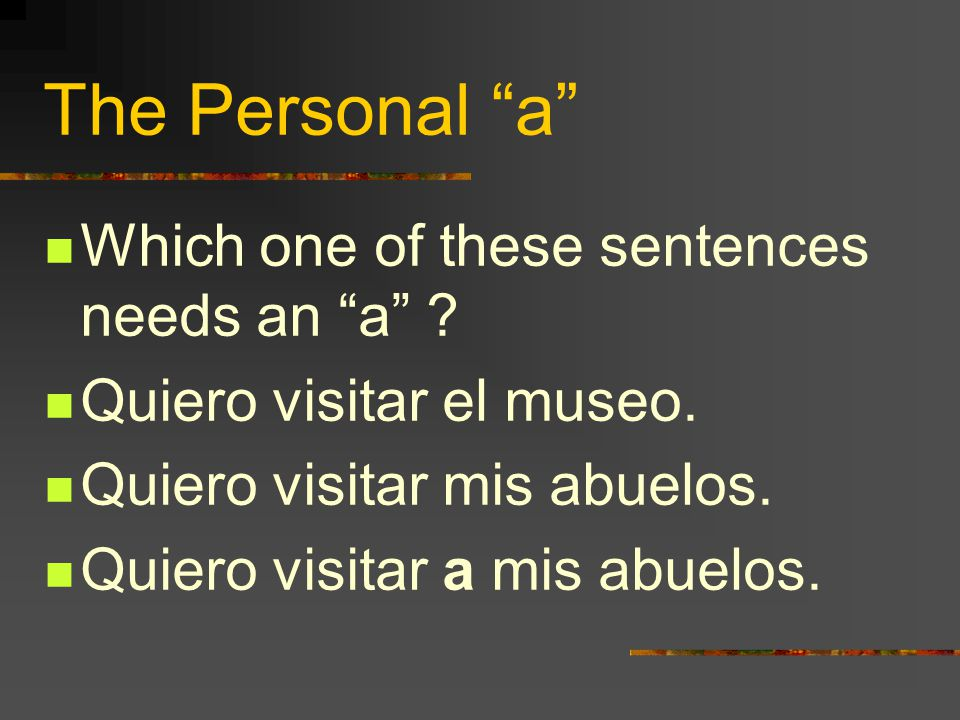 The Personal a Which one of these sentences needs an a