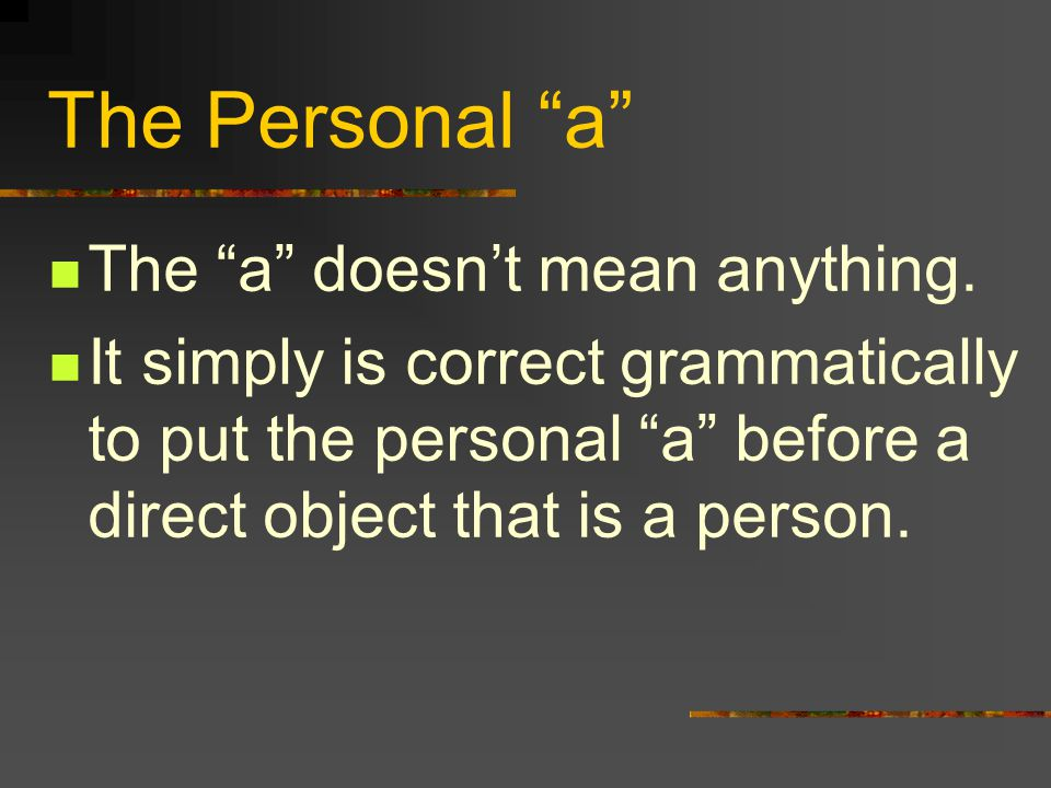 The Personal a The a doesn't mean anything.