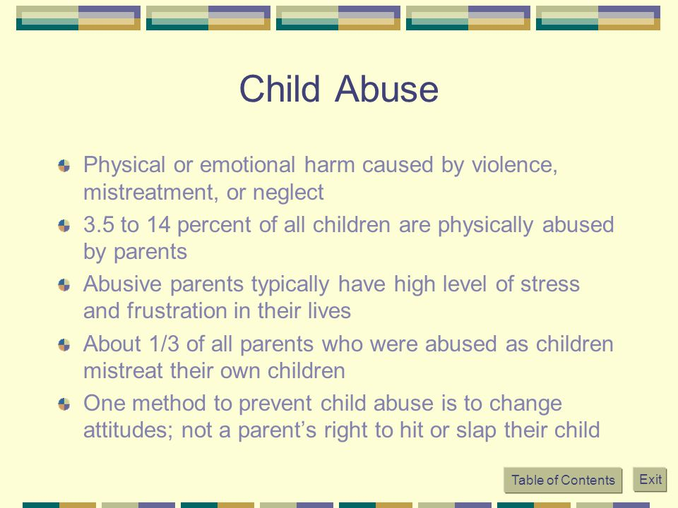 Child Abuse Physical or emotional harm caused by violence, mistreatment, or neglect.