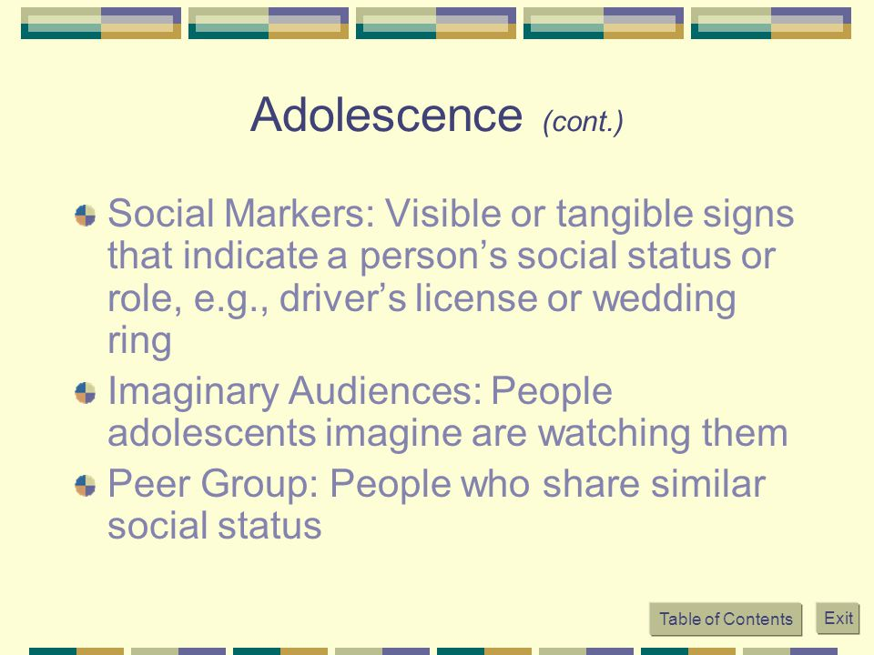 Adolescence (cont.) Social Markers: Visible or tangible signs that indicate a person's social status or role, e.g., driver's license or wedding ring.