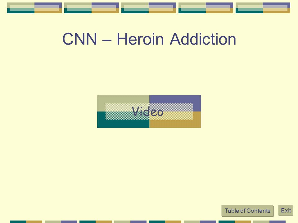 CNN – Heroin Addiction Table of Contents Exit