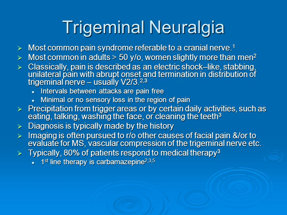 Trigeminal Neuralgia Most common pain syndrome referable to a cranial nerve.1. Most common in adults > 50 y/o, women slightly more than men2.
