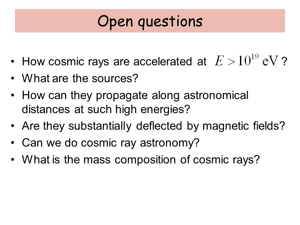 Open questions How cosmic rays are accelerated at